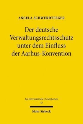 Der deutsche Verwaltungsrechtsschutz unter dem Einfluss der Aarhus-Konvention