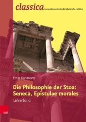 Die Philosophie der Stoa: Seneca, Epistulae morales - Lehrerband