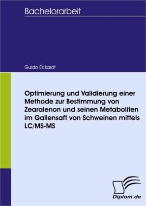 Optimierung und Validierung einer Methode zur Bestimmung von Zearalenon und seinen Metaboliten im Gallensaft von Schweinen mittels LC/MS-MS