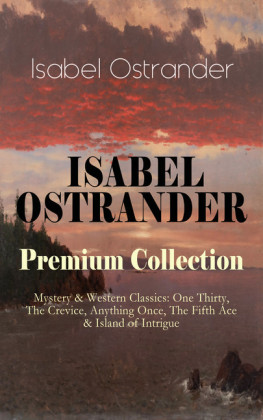 ISABEL OSTRANDER Premium Collection - Mystery & Western Classics: One Thirty, The Crevice, Anything Once, The Fifth Ace & Island of Intrigue