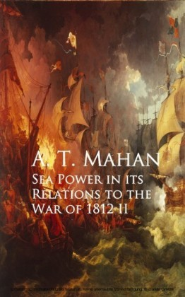 Sea Power in its Relations to the War of 1812 II