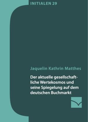 Der aktuelle gesellschaftliche Wertekosmos und seine Spiegelung auf dem deutschen Buchmarkt