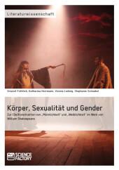 Körper, Sexualität und Gender. Zur (De)Konstruktion von 'Männlichkeit' und 'Weiblichkeit' im Werk von William Shakespeare