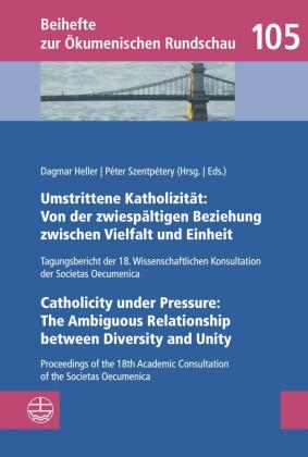 Umstrittene Katholizität: Von der zwiespältigen Beziehung zwischen Vielfalt und Einheit - Catholicity under Pressure: The Ambiguous Relationship between Diversity and Unity
