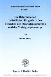 Die Determination polizeilicher Tätigkeit in den Bereichen der Straftatenverhütung und der Verfolgungsvorsorge.