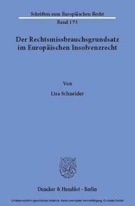 Der Rechtsmissbrauchsgrundsatz im Europäischen Insolvenzrecht.