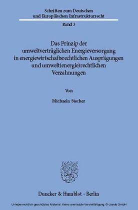 Das Prinzip der umweltverträglichen Energieversorgung in energiewirtschaftsrechtlichen Ausprägungen und umwelt(energie)rechtlichen Verzahnungen.