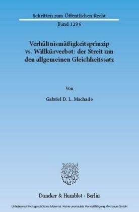 Verhältnismäßigkeitsprinzip vs. Willkürverbot: der Streit um den allgemeinen Gleichheitssatz.
