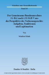 Der Gemeinsame Bundesausschuss (G-BA) nach 91 SGB V aus der Perspektive des Verfassungsrechts: Aufgaben, Funktionen und Legitimation.