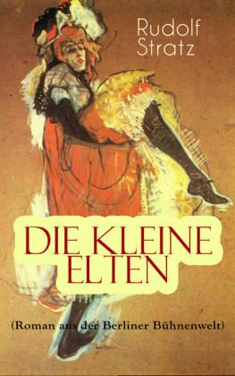 Die kleine Elten (Roman aus der Berliner Bühnenwelt)