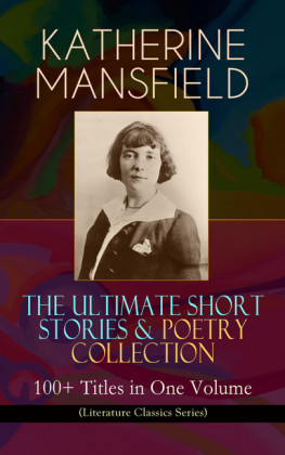 KATHERINE MANSFIELD - The Ultimate Short Stories & Poetry Collection: 100+ Titles in One Volume (Literature Classics Series)