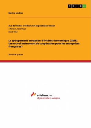 Le groupement européen d'intérêt économique (GEIE). Un nouvel instrument de coopération pour les entreprises françaises?