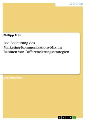 Die Bedeutung des Marketing-Kommunikations-Mix im Rahmen von Differenzierungsstrategien