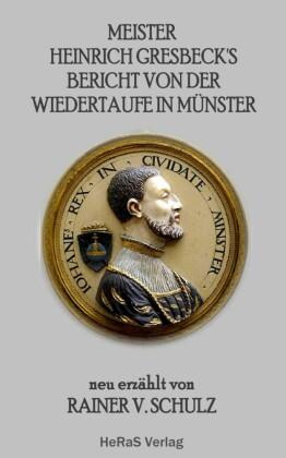 Meister Heinrich Gresbeck's Bericht von der Wiedertaufe in Münster