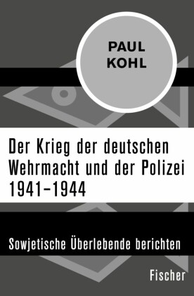 Der Krieg der deutschen Wehrmacht und der Polizei 1941-1944