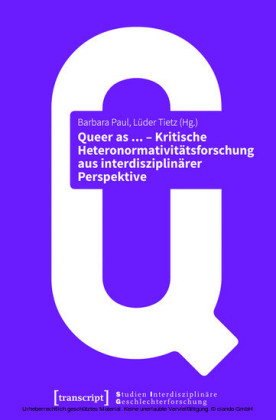 Queer as ... - Kritische Heteronormativitätsforschung aus interdisziplinärer Perspektive