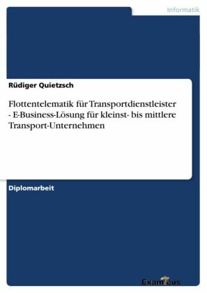 Flottentelematik für Transportdienstleister - E-Business-Lösung für kleinst- bis mittlere Transport-Unternehmen