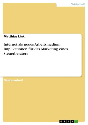 Internet als neues Arbeitsmedium. Implikationen für das Marketing eines Steuerberaters