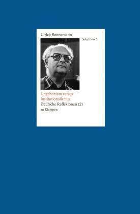 Ungehorsam versus Institutionalismus. Schriften 5
