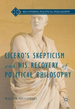 Cicero's Skepticism and His Recovery of Political Philosophy