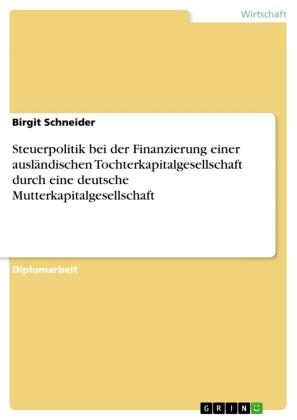 Steuerpolitik bei der Finanzierung einer ausländischen Tochterkapitalgesellschaft durch eine deutsche Mutterkapitalgesellschaft