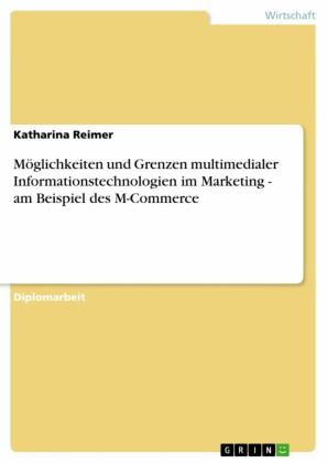 Möglichkeiten und Grenzen multimedialer Informationstechnologien im Marketing - am Beispiel des M-Commerce
