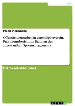 Öffentlichkeitsarbeit in einem Sportverein. Praktikumsbericht im Rahmen des angewandten Sportmanagements
