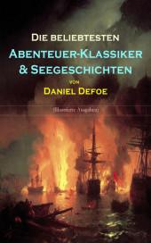 Die beliebtesten Abenteuer-Klassiker & Seegeschichten von Daniel Defoe (Illustrierte Ausgaben)