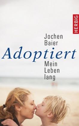 Adoptiert - mein Leben lang
