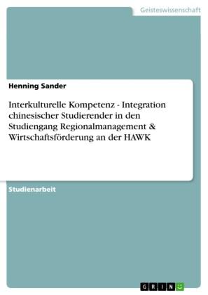 Interkulturelle Kompetenz - Integration chinesischer Studierender in den Studiengang Regionalmanagement & Wirtschaftsförderung an der HAWK