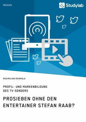 ProSieben ohne den Entertainer Stefan Raab? Profil- und Markenbildung des TV-Senders