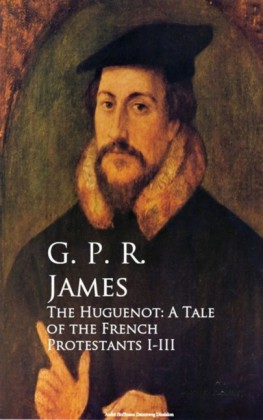 The Huguenot: A Tale of the French Protestants I-III