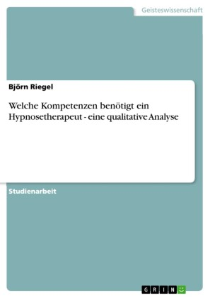 Welche Kompetenzen benötigt ein Hypnosetherapeut - eine qualitative Analyse