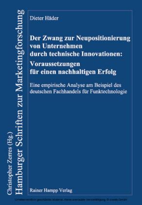 Der Zwang zur Neupositionierung von Unternehmen durch technische Innovationen: Voraussetzungen für einen nachhaltigen Erfolg