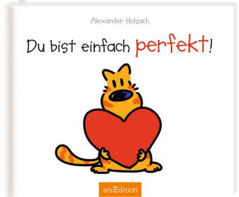 Du bist einfach perfekt!