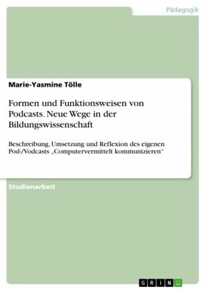 Formen und Funktionsweisen von Podcasts. Neue Wege in der Bildungswissenschaft
