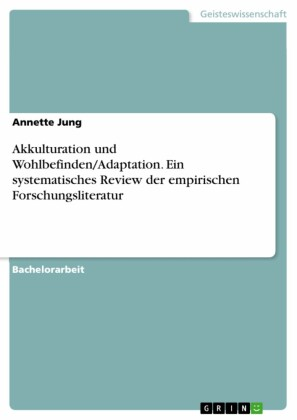 Akkulturation und Wohlbefinden/Adaptation. Ein systematisches Review der empirischen Forschungsliteratur