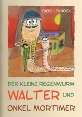 Der kleine Regenwurm Walter und ... Onkel Mortimer