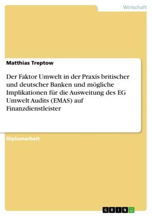 Der Faktor Umwelt in der Praxis britischer und deutscher Banken und mögliche Implikationen für die Ausweitung des EG Umwelt Audits (EMAS)auf Finanzdienstleister