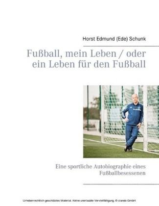 Fußball, mein Leben / oder ein Leben für den Fußball