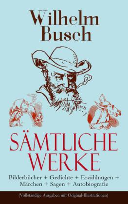 Sämtliche Werke: Bilderbücher + Gedichte + Erzählungen + Märchen + Sagen + Autobiografie