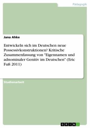 Entwickeln sich im Deutschen neue Possessivkonstruktionen? Kritische Zusammenfassung von 'Eigennamen und adnominaler Genitiv im Deutschen' (Eric Fuß 2011)