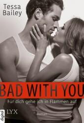 Bad with you - Für dich gehe ich in Flammen auf