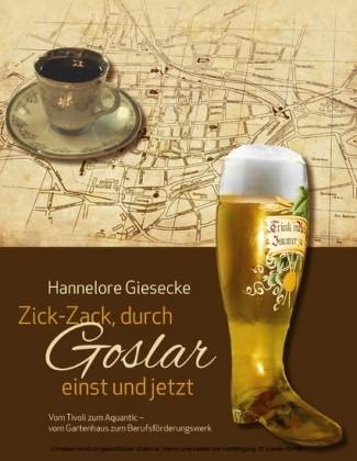 Zick-Zack, durch Goslar einst und jetzt