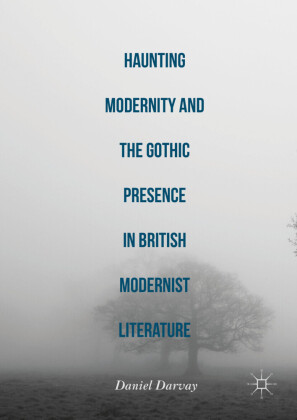 Haunting Modernity and the Gothic Presence in British Modernist Literature