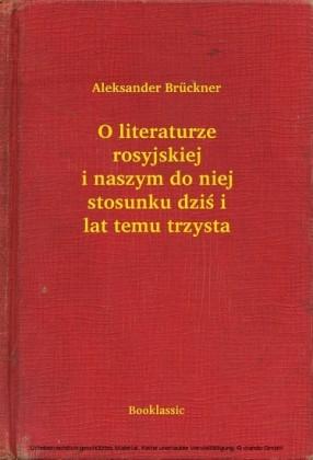O literaturze rosyjskiej i naszym do niej stosunku dzis i lat temu trzysta