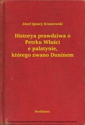 Historya prawdziwa o Petrku Wlascie palatynie, którego zwano Duninem