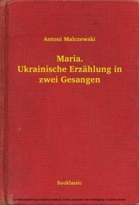 Maria. Ukrainische Erzählung in zwei Gesangen