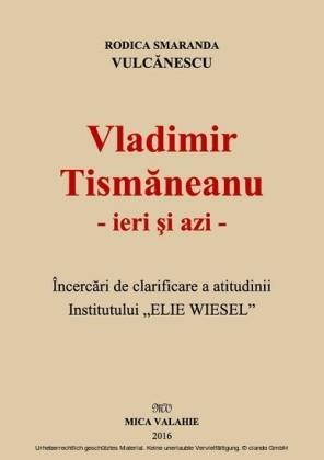 Vladimir Tismaneanu - ieri i azi. Încercari de clarificare a atitudinii Institutului 'Elie Wiesel'