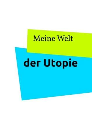 Meine Welt der Utopie